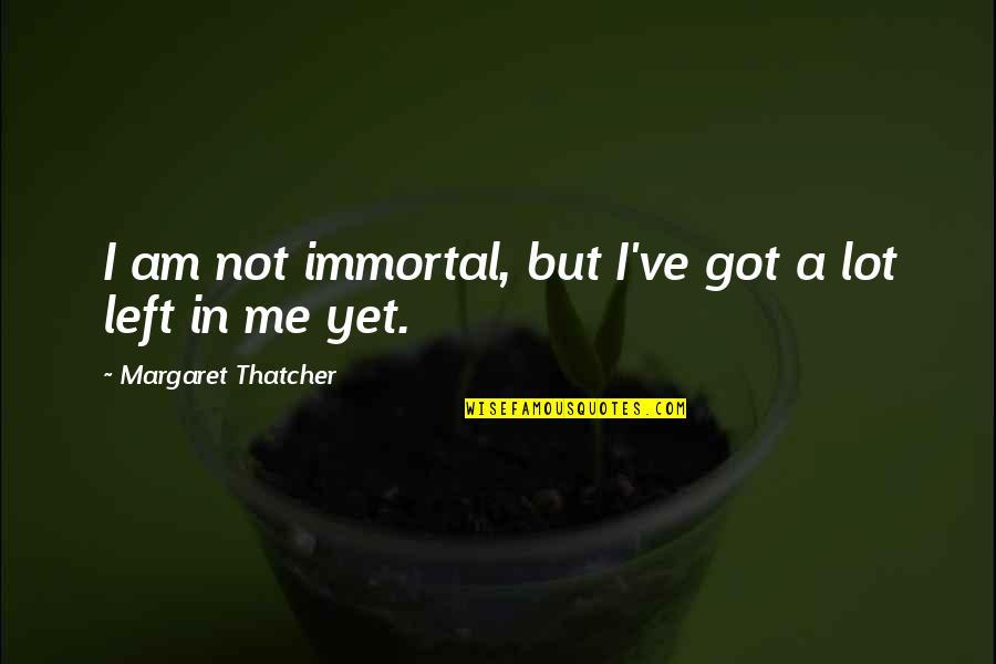 Angeles Mastretta Arrancame La Vida Quotes By Margaret Thatcher: I am not immortal, but I've got a