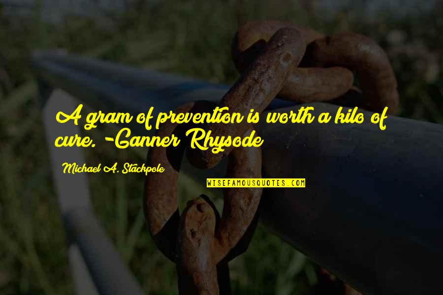 Angelina Wrona Quotes By Michael A. Stackpole: A gram of prevention is worth a kilo