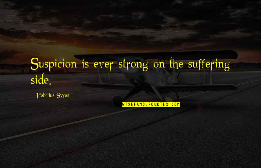 Angelina Wrona Quotes By Publilius Syrus: Suspicion is ever strong on the suffering side.