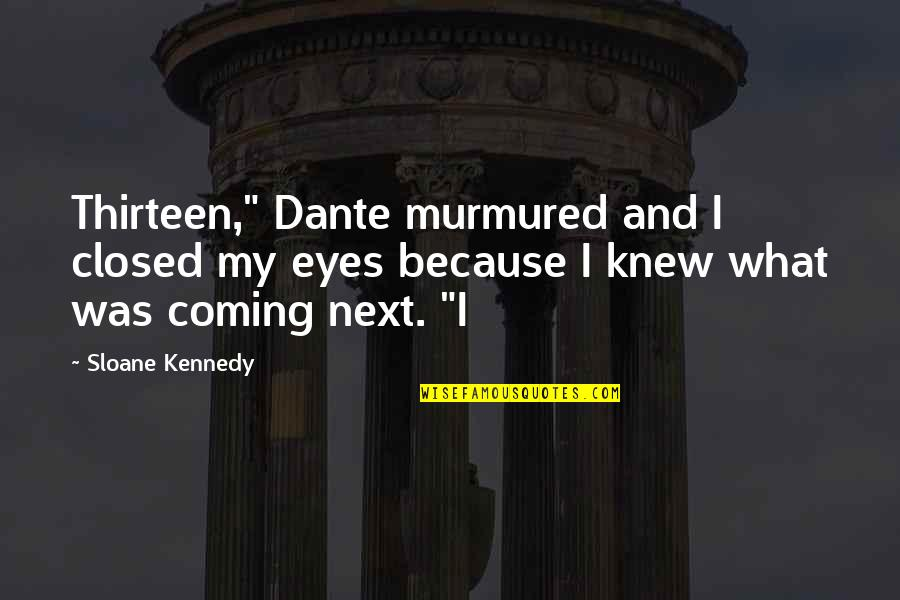 "Angelina Wrona Quotes By Sloane Kennedy: Thirteen,"" Dante murmured and I closed my eyes"