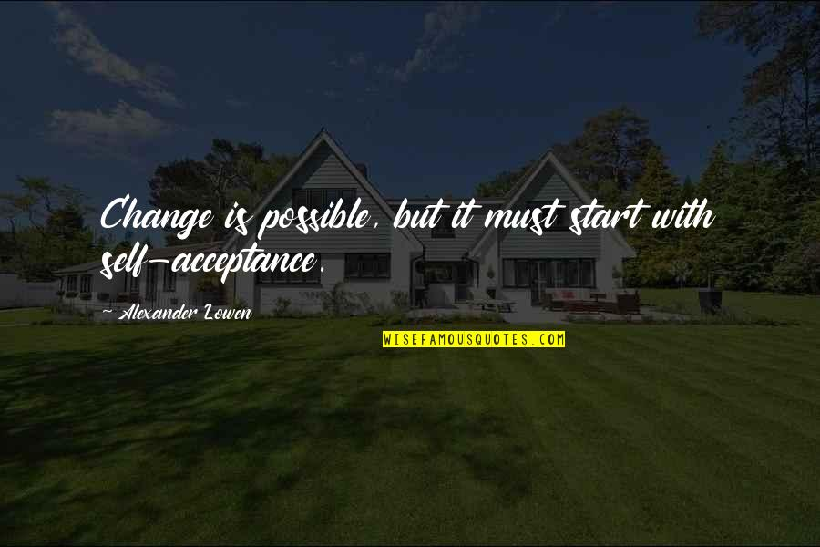 Angelique Arnauld Quotes By Alexander Lowen: Change is possible, but it must start with
