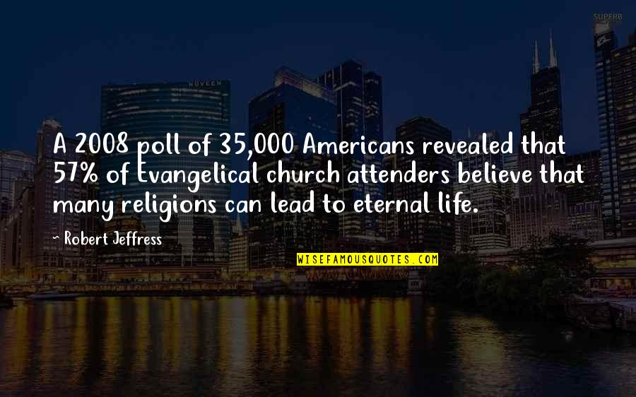 Angelique Arnauld Quotes By Robert Jeffress: A 2008 poll of 35,000 Americans revealed that