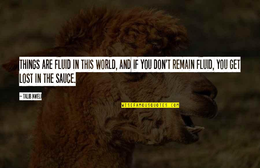 Angelique Arnauld Quotes By Talib Kweli: Things are fluid in this world, and if