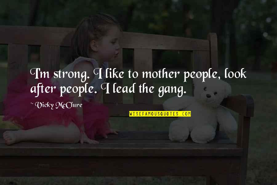Angelique Arnauld Quotes By Vicky McClure: I'm strong. I like to mother people, look