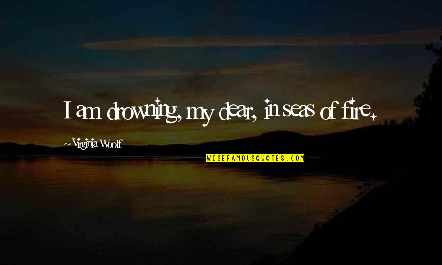 Angelique Arnauld Quotes By Virginia Woolf: I am drowning, my dear, in seas of
