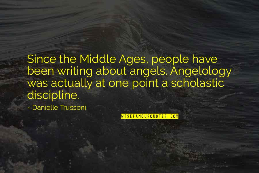 Angelology Quotes By Danielle Trussoni: Since the Middle Ages, people have been writing