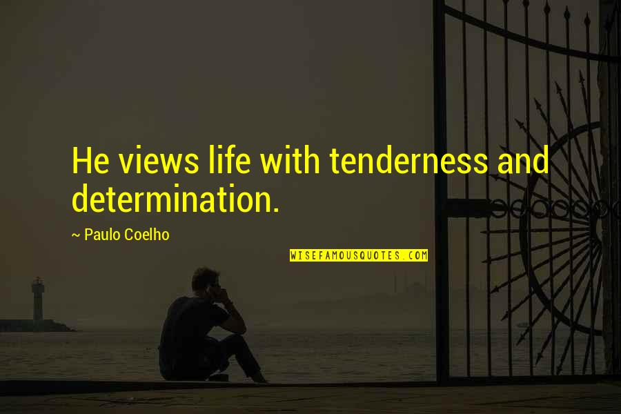 Angelology Quotes By Paulo Coelho: He views life with tenderness and determination.