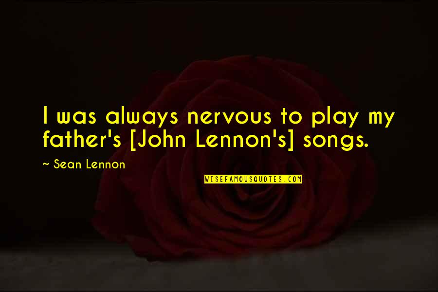 Angels And Airwaves Love Movie Quotes By Sean Lennon: I was always nervous to play my father's