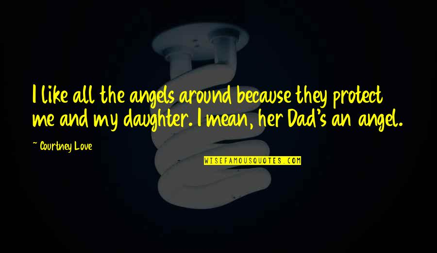 Angels Around You Quotes By Courtney Love: I like all the angels around because they