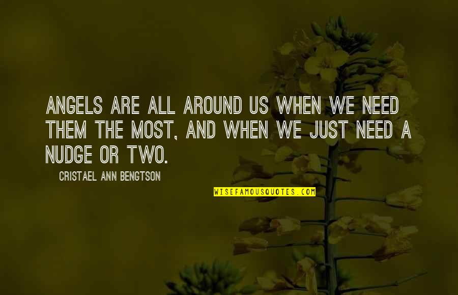 Angels Around You Quotes By Cristael Ann Bengtson: Angels are all around us when we need