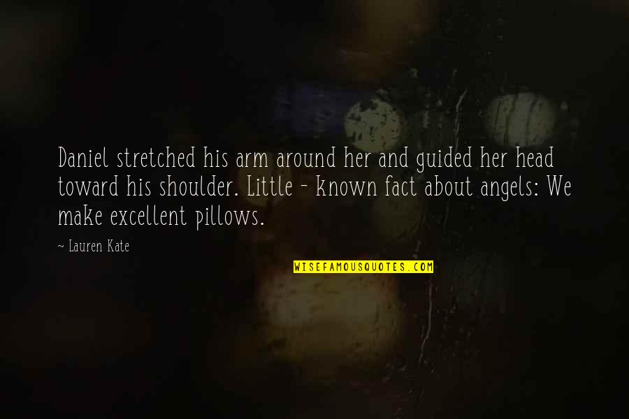 Angels Around You Quotes By Lauren Kate: Daniel stretched his arm around her and guided