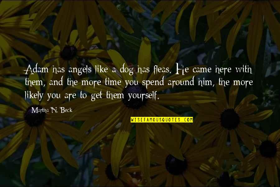 Angels Around You Quotes By Martha N. Beck: Adam has angels like a dog has fleas.