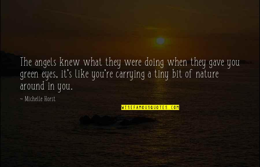 Angels Around You Quotes By Michelle Horst: The angels knew what they were doing when