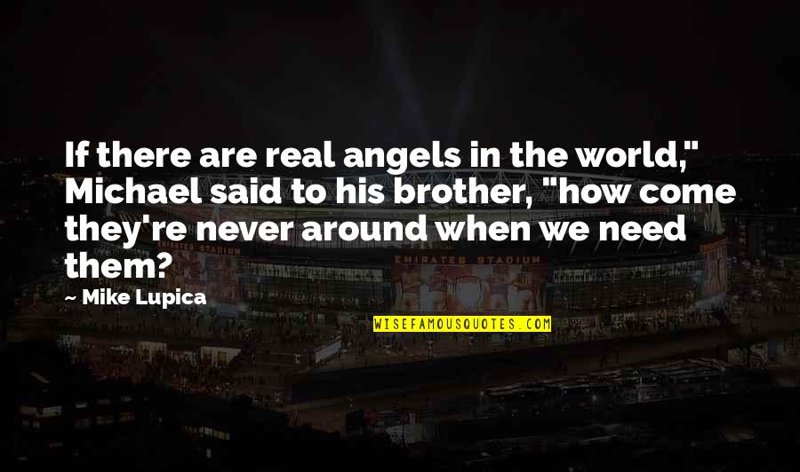 """Angels Around You Quotes By Mike Lupica: If there are real angels in the world,"""""""