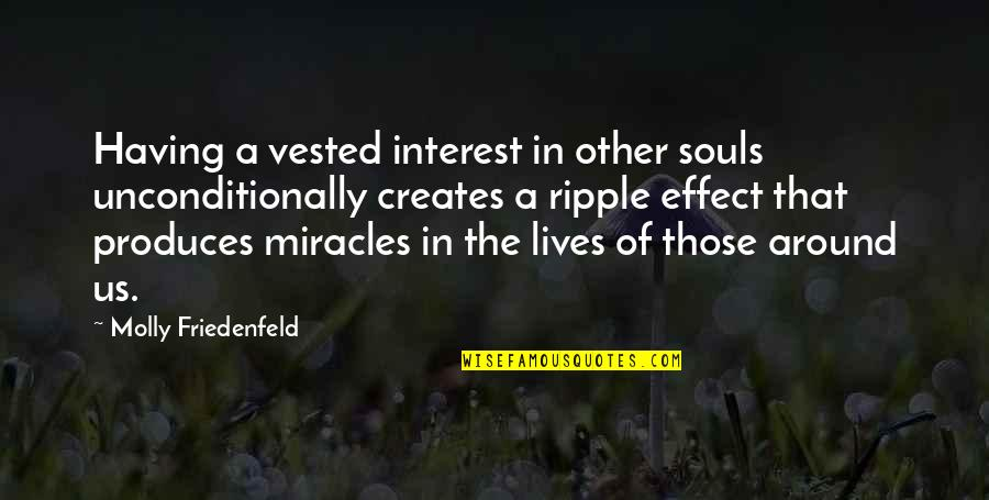 Angels Around You Quotes By Molly Friedenfeld: Having a vested interest in other souls unconditionally