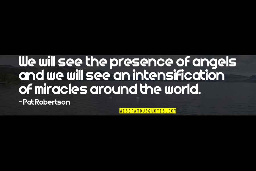 Angels Around You Quotes By Pat Robertson: We will see the presence of angels and