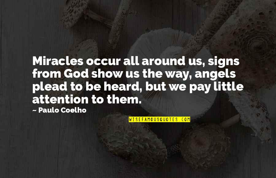 Angels Around You Quotes By Paulo Coelho: Miracles occur all around us, signs from God