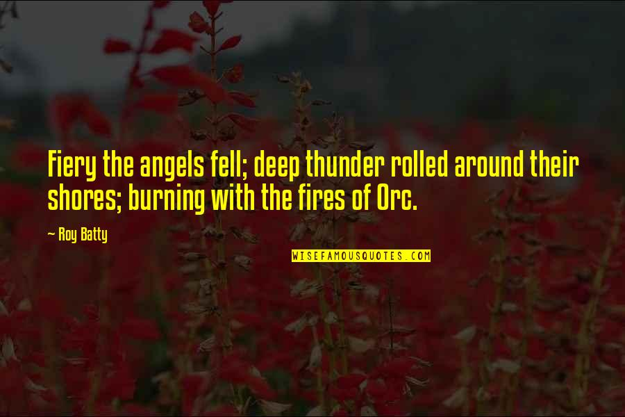 Angels Around You Quotes By Roy Batty: Fiery the angels fell; deep thunder rolled around