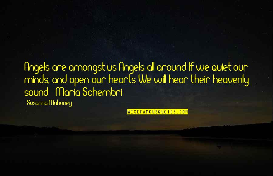 Angels Around You Quotes By Susanna Mahoney: Angels are amongst us Angels all around If