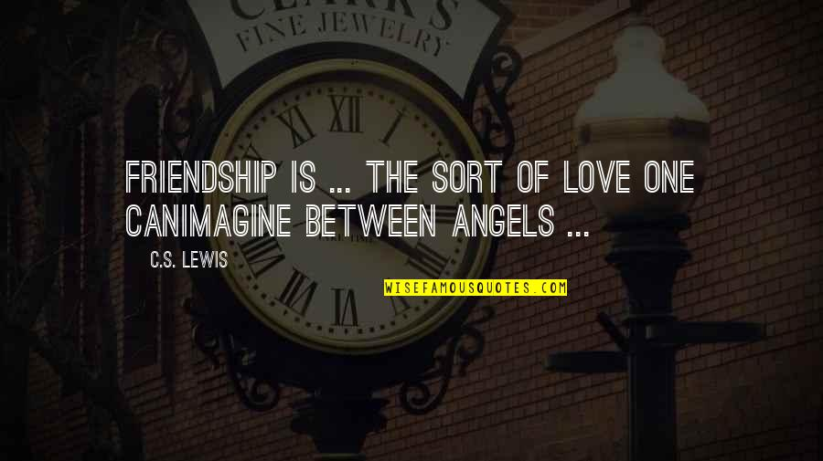 Angels Friendship Quotes By C.S. Lewis: Friendship is ... the sort of love one