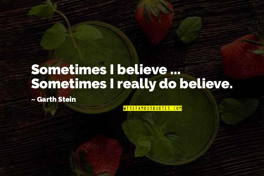 Angels Friendship Quotes By Garth Stein: Sometimes I believe ... Sometimes I really do