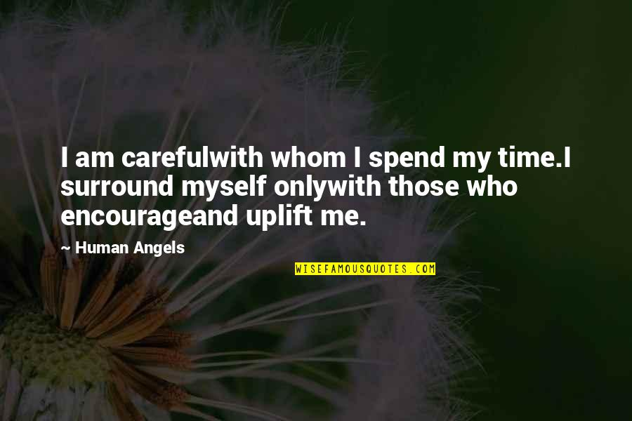 Angels Friendship Quotes By Human Angels: I am carefulwith whom I spend my time.I