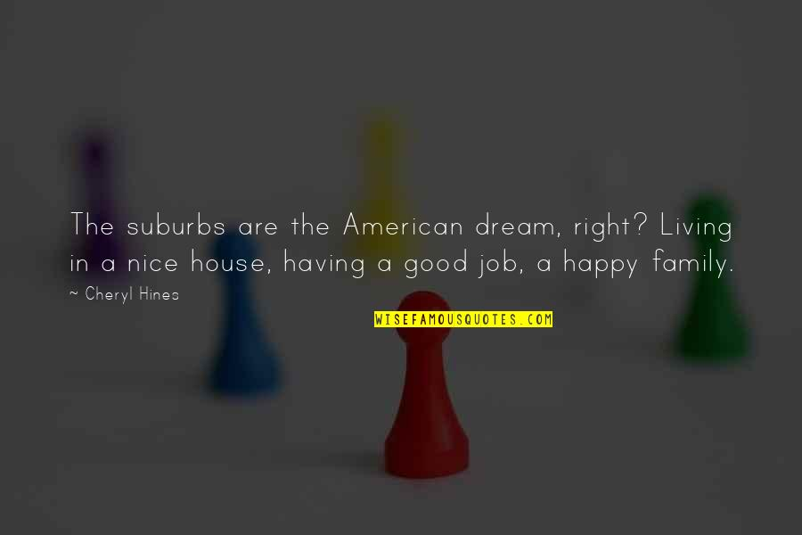 Angels Here On Earth Quotes By Cheryl Hines: The suburbs are the American dream, right? Living