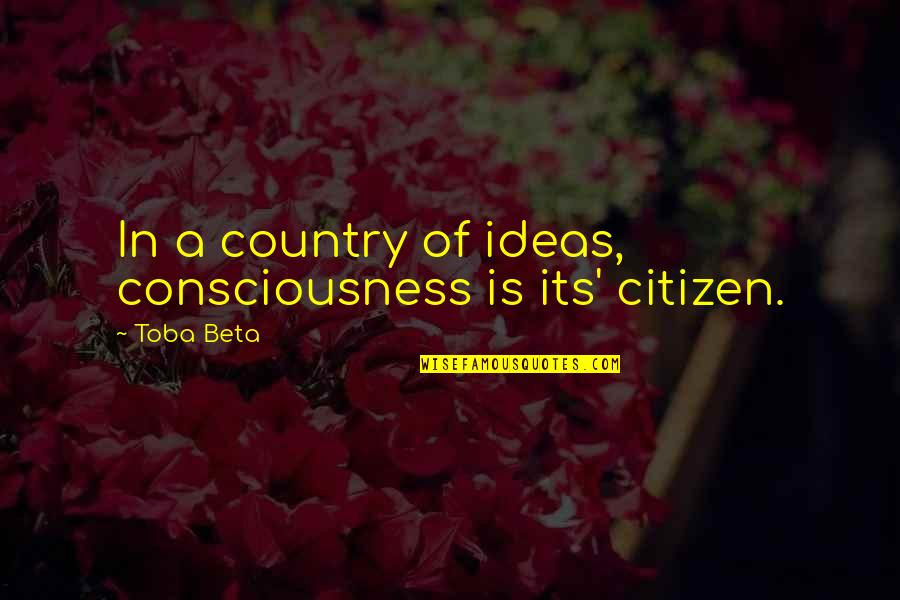 Angels Here On Earth Quotes By Toba Beta: In a country of ideas, consciousness is its'