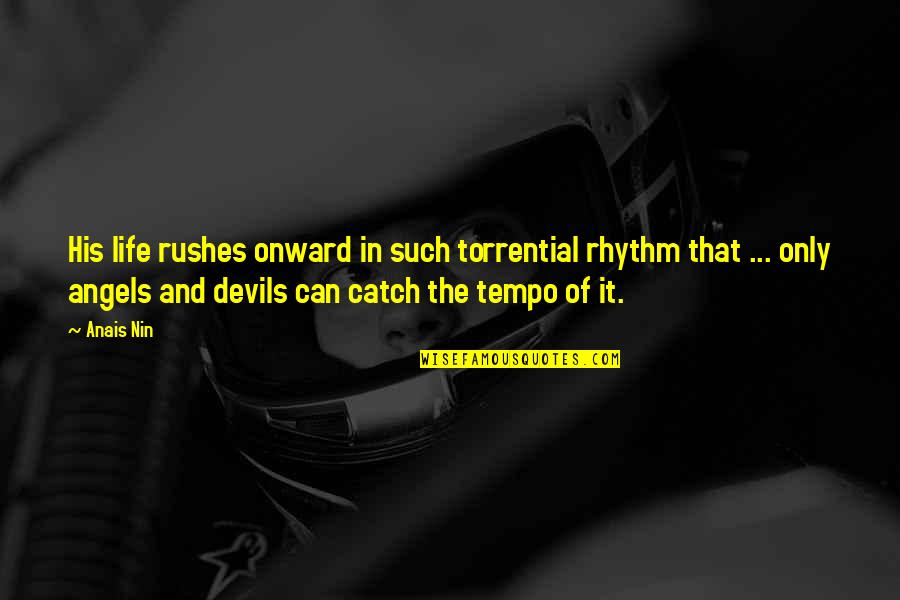Angels In My Life Quotes By Anais Nin: His life rushes onward in such torrential rhythm