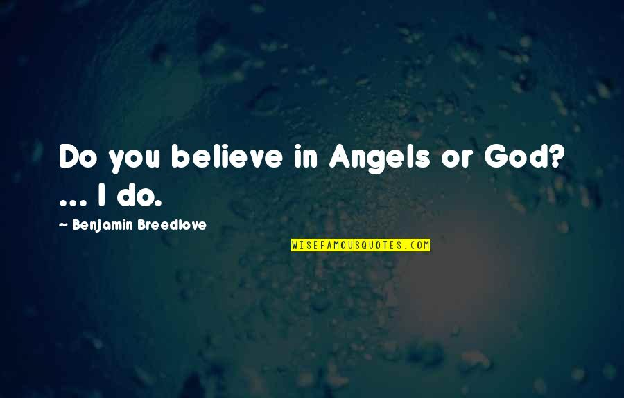 Angels In My Life Quotes By Benjamin Breedlove: Do you believe in Angels or God? ...