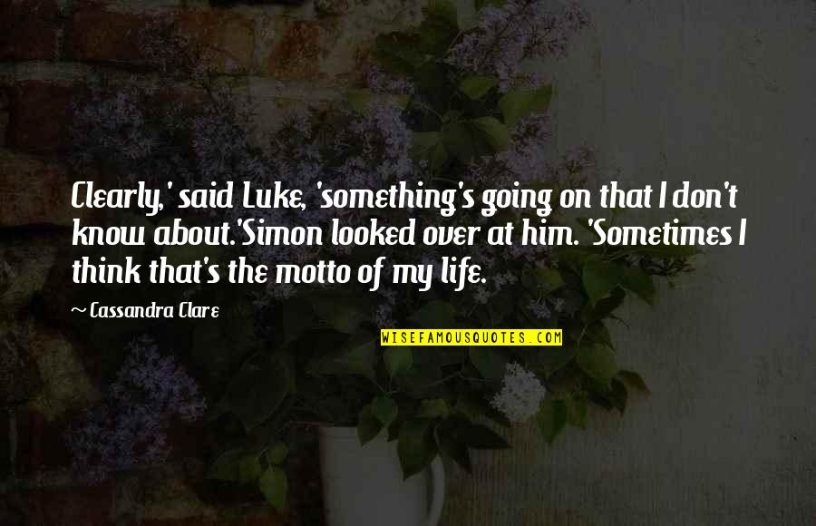 Angels In My Life Quotes By Cassandra Clare: Clearly,' said Luke, 'something's going on that I