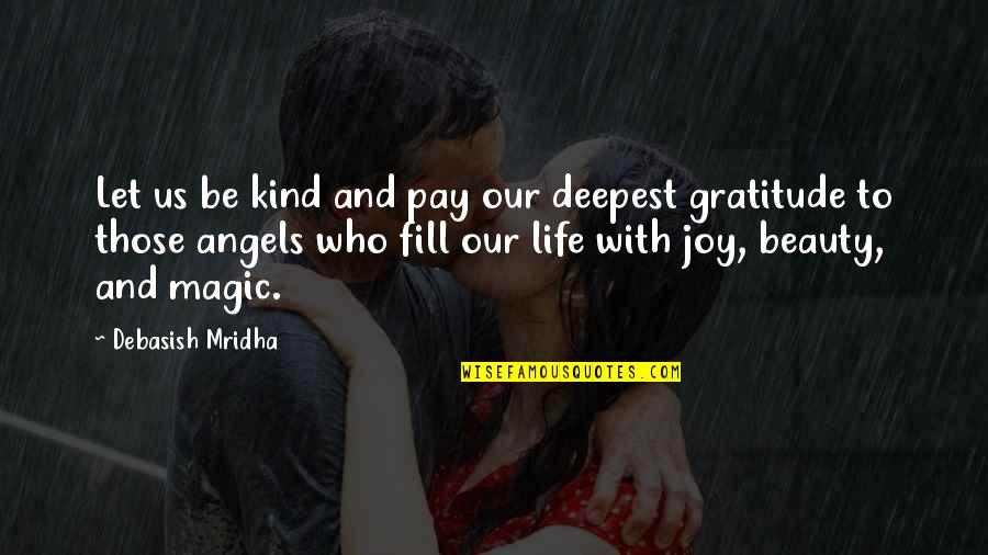 Angels In My Life Quotes By Debasish Mridha: Let us be kind and pay our deepest