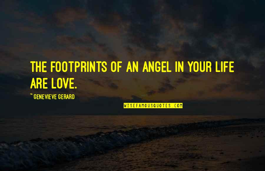Angels In My Life Quotes By Genevieve Gerard: The footprints of an Angel in your life