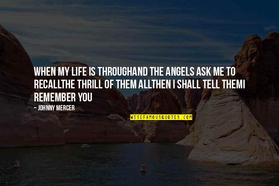 Angels In My Life Quotes By Johnny Mercer: When my life is throughAnd the angels ask