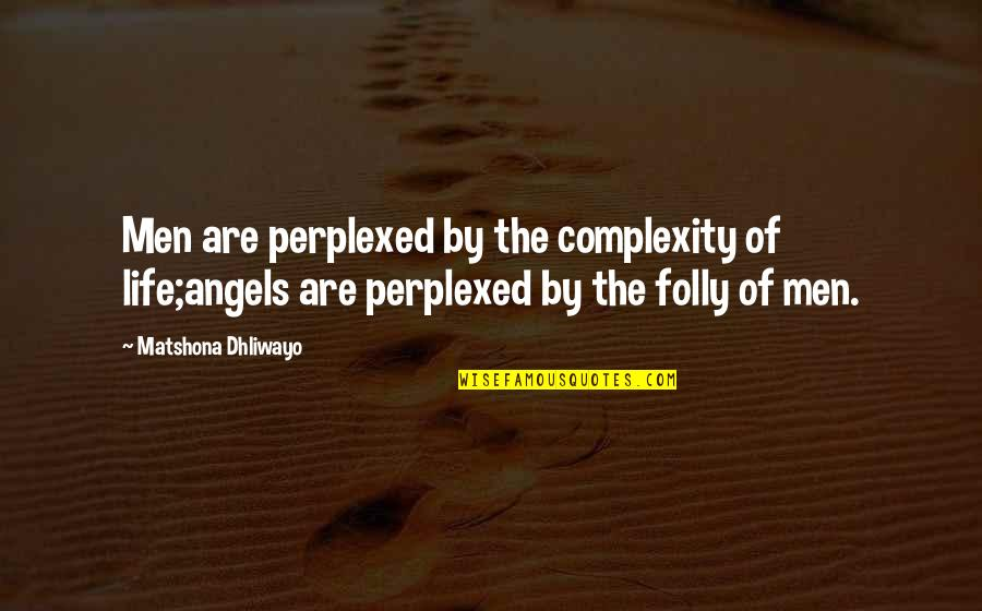 Angels In My Life Quotes By Matshona Dhliwayo: Men are perplexed by the complexity of life;angels