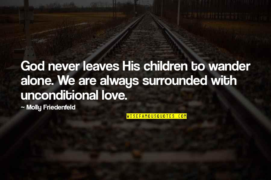 Angels In My Life Quotes By Molly Friedenfeld: God never leaves His children to wander alone.