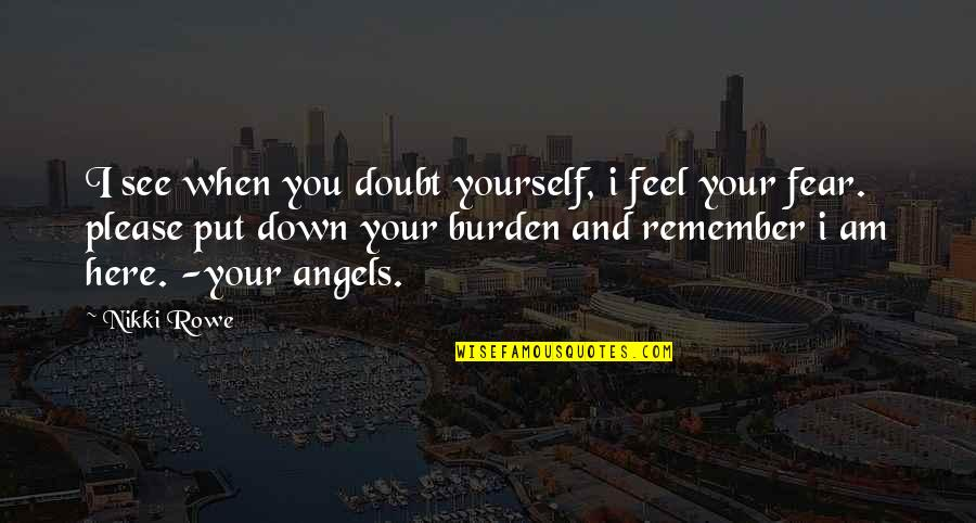 Angels In My Life Quotes By Nikki Rowe: I see when you doubt yourself, i feel