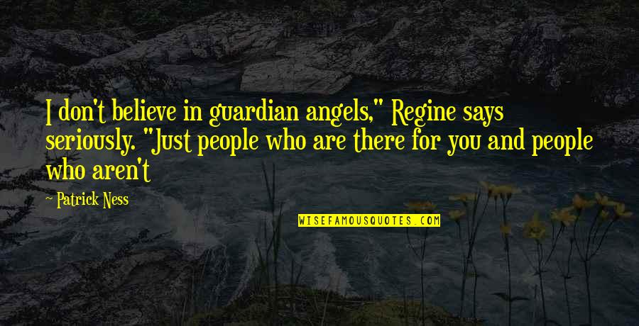 """Angels In My Life Quotes By Patrick Ness: I don't believe in guardian angels,"""" Regine says"""