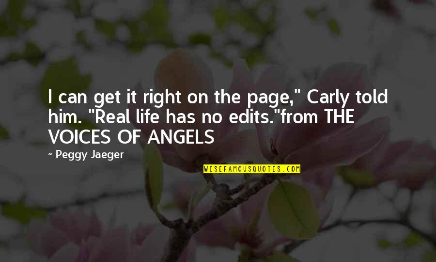 """Angels In My Life Quotes By Peggy Jaeger: I can get it right on the page,"""""""