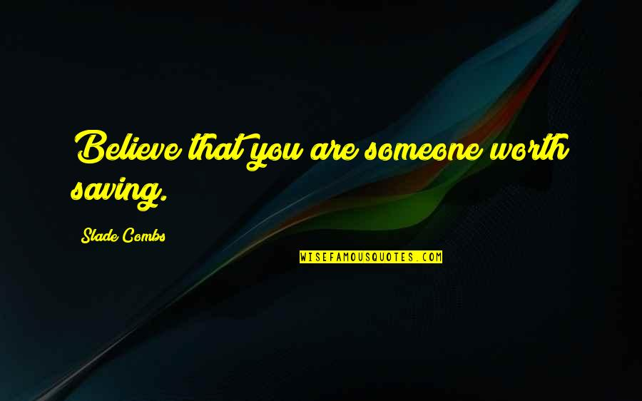 Angels In My Life Quotes By Slade Combs: Believe that you are someone worth saving.
