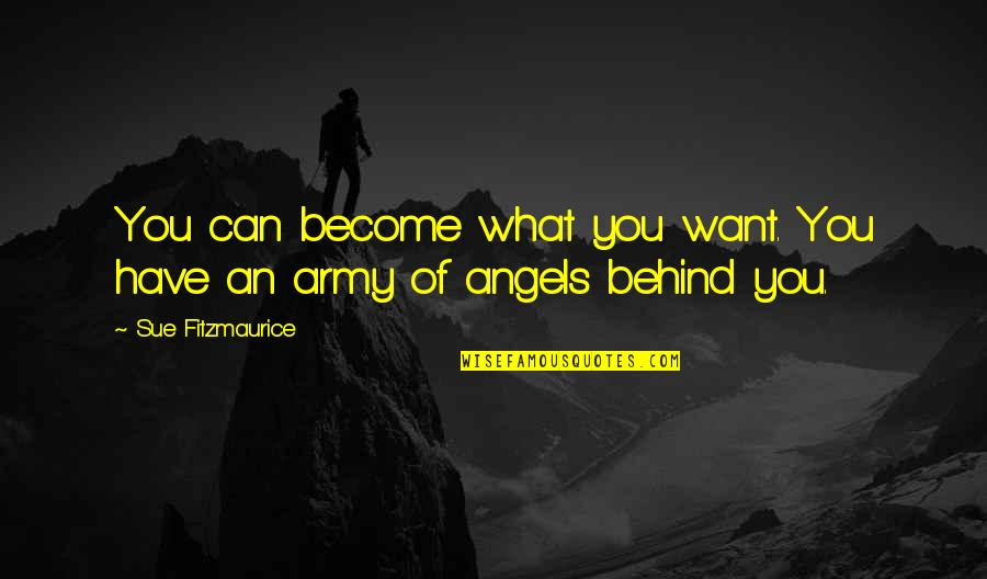 Angels In My Life Quotes By Sue Fitzmaurice: You can become what you want. You have