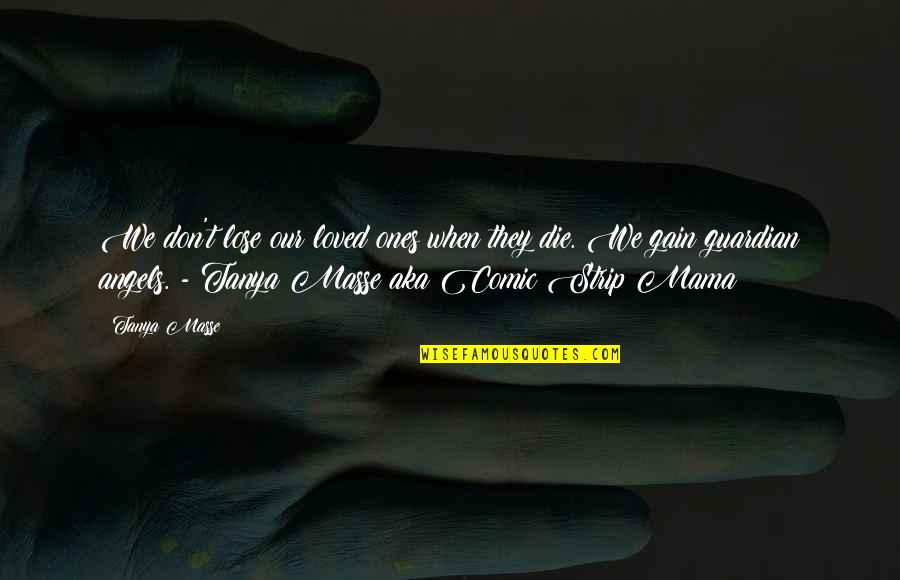 Angels In My Life Quotes By Tanya Masse: We don't lose our loved ones when they