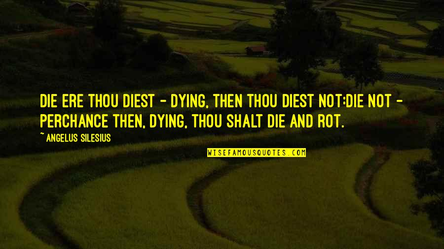 Angelus Quotes By Angelus Silesius: Die ere thou diest - dying, then thou
