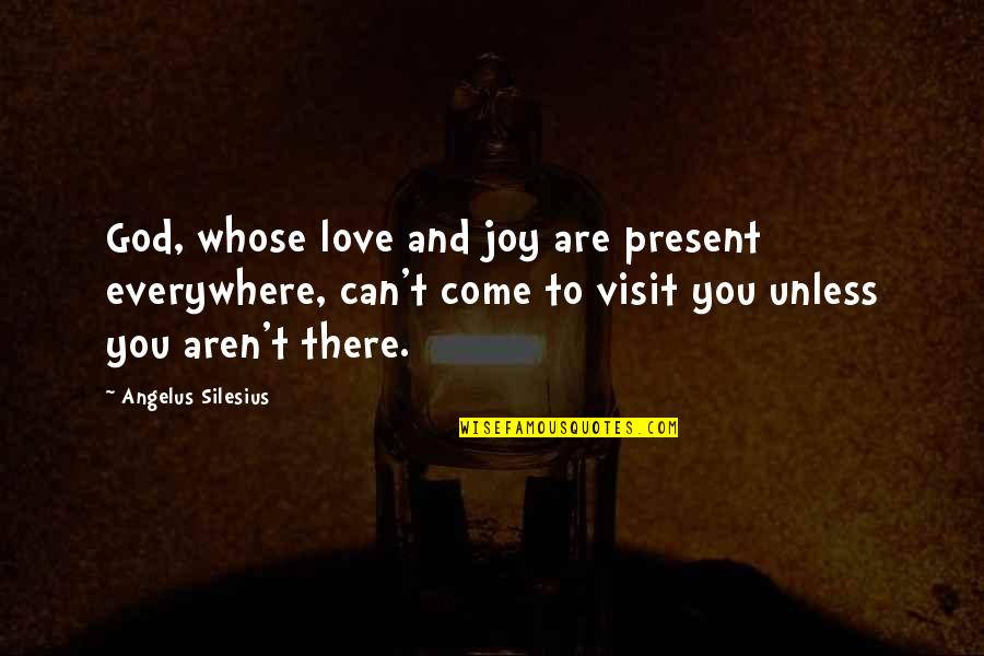 Angelus Quotes By Angelus Silesius: God, whose love and joy are present everywhere,