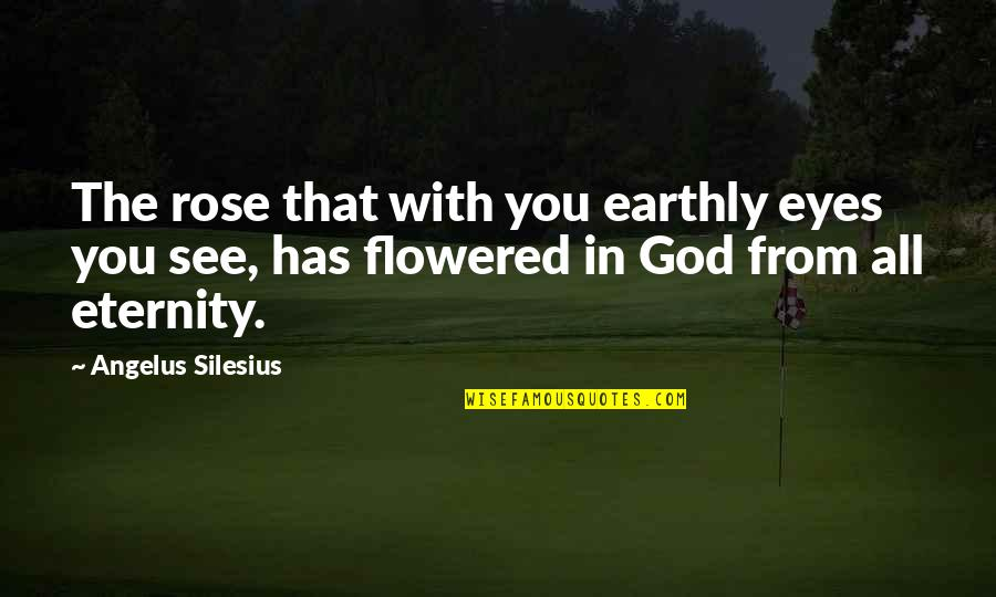 Angelus Quotes By Angelus Silesius: The rose that with you earthly eyes you