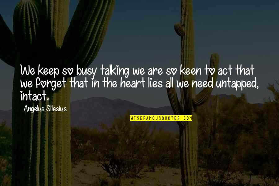 Angelus Quotes By Angelus Silesius: We keep so busy talking we are so