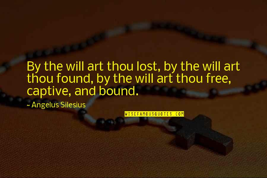 Angelus Quotes By Angelus Silesius: By the will art thou lost, by the
