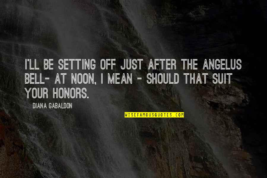 Angelus Quotes By Diana Gabaldon: I'll be setting off just after the Angelus