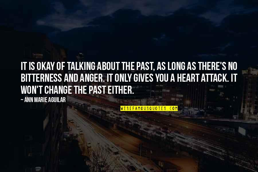 Anger And Change Quotes By Ann Marie Aguilar: It is okay of talking about the past,