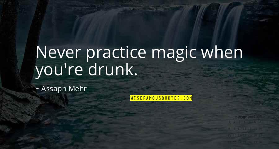 Anger And Change Quotes By Assaph Mehr: Never practice magic when you're drunk.